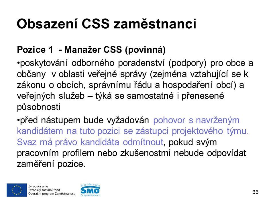 Obsazení CSS zaměstnanci Pozice 1 - Manažer CSS (povinná) poskytování odborného poradenství (podpory) pro obce a občany v oblasti veřejné správy (zejména vztahující se k zákonu o obcích, správnímu řádu a hospodaření obcí) a veřejných služeb – týká se samostatné i přenesené působnosti před nástupem bude vyžadován pohovor s navrženým kandidátem na tuto pozici se zástupci projektového týmu.