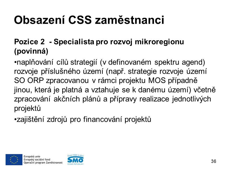 Obsazení CSS zaměstnanci Pozice 2 - Specialista pro rozvoj mikroregionu (povinná) naplňování cílů strategií (v definovaném spektru agend) rozvoje příslušného území (např.