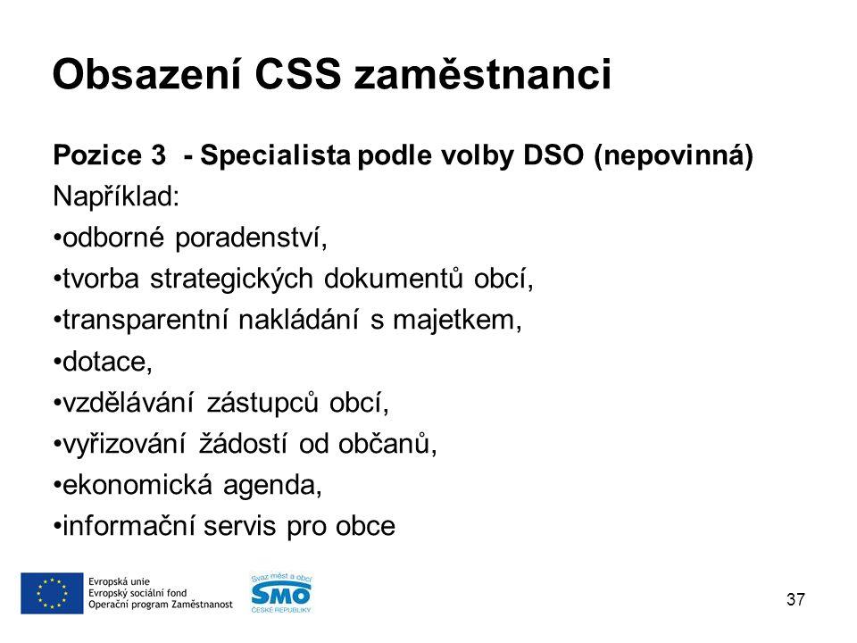 Obsazení CSS zaměstnanci Pozice 3 - Specialista podle volby DSO (nepovinná) Například: odborné poradenství, tvorba strategických dokumentů obcí, transparentní nakládání s majetkem, dotace, vzdělávání zástupců obcí, vyřizování žádostí od občanů, ekonomická agenda, informační servis pro obce 37