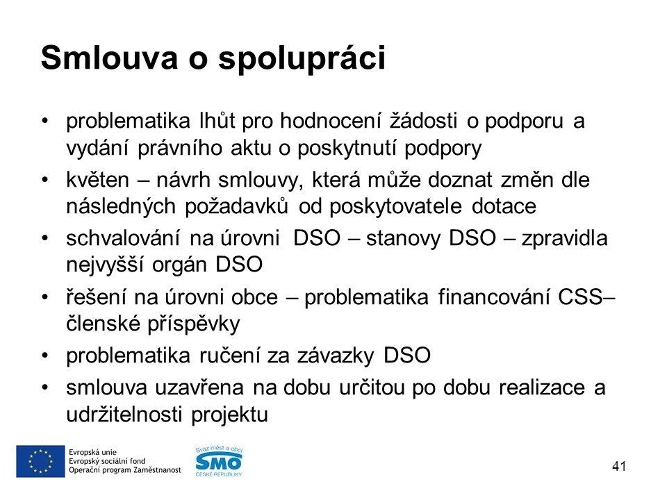 Smlouva o spolupráci problematika lhůt pro hodnocení žádosti o podporu a vydání právního aktu o poskytnutí podpory květen – návrh smlouvy, která může doznat změn dle následných požadavků od poskytovatele dotace schvalování na úrovni DSO – stanovy DSO – zpravidla nejvyšší orgán DSO řešení na úrovni obce – problematika financování CSS– členské příspěvky problematika ručení za závazky DSO smlouva uzavřena na dobu určitou po dobu realizace a udržitelnosti projektu 41