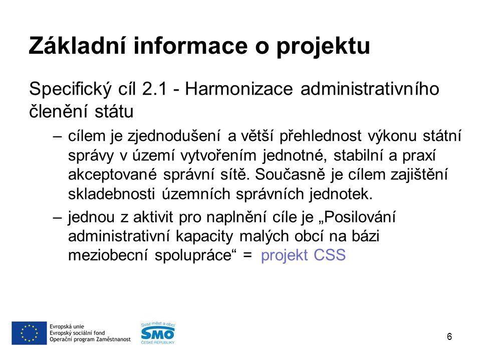 Základní informace o projektu Specifický cíl 2.1 - Harmonizace administrativního členění státu –cílem je zjednodušení a větší přehlednost výkonu státní správy v území vytvořením jednotné, stabilní a praxí akceptované správní sítě.