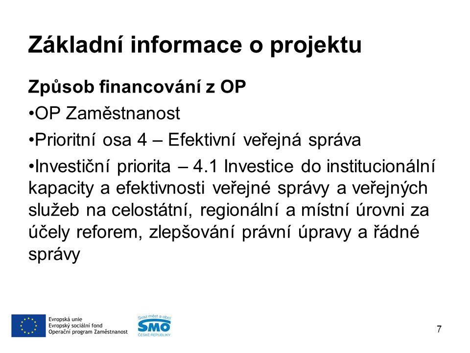 Základní informace o projektu Způsob financování z OP OP Zaměstnanost Prioritní osa 4 – Efektivní veřejná správa Investiční priorita – 4.1 Investice do institucionální kapacity a efektivnosti veřejné správy a veřejných služeb na celostátní, regionální a místní úrovni za účely reforem, zlepšování právní úpravy a řádné správy 7