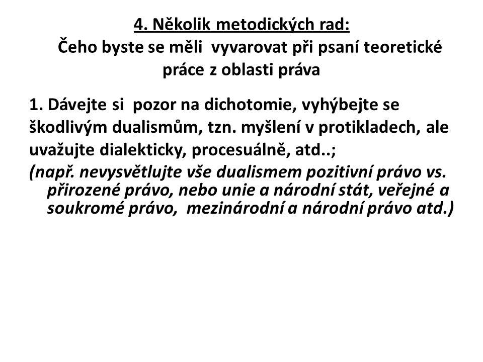 4. Několik metodických rad: Čeho byste se měli vyvarovat při psaní teoretické práce z oblasti práva 1. Dávejte si pozor na dichotomie, vyhýbejte se šk