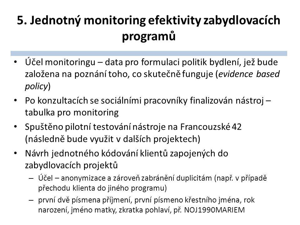 5. Jednotný monitoring efektivity zabydlovacích programů Účel monitoringu – data pro formulaci politik bydlení, jež bude založena na poznání toho, co