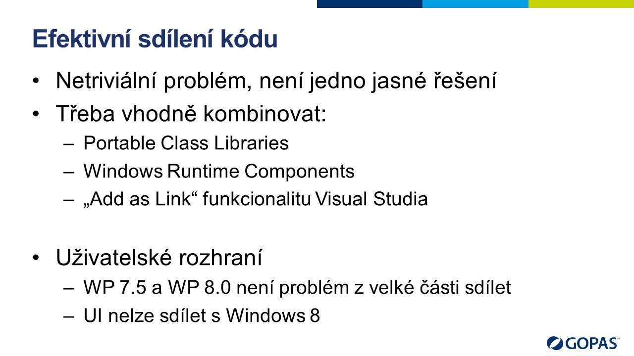 """Efektivní sdílení kódu Netriviální problém, není jedno jasné řešení Třeba vhodně kombinovat: –Portable Class Libraries –Windows Runtime Components –""""A"""