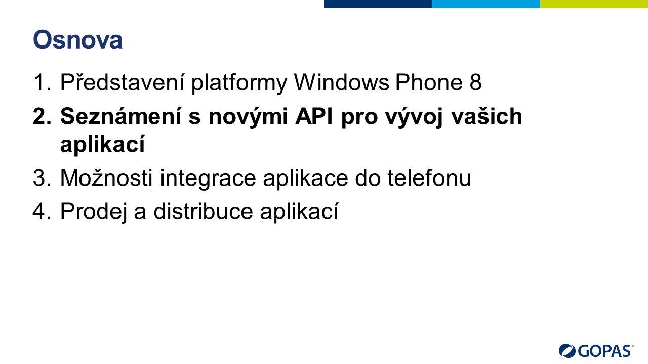 Osnova 1.Představení platformy Windows Phone 8 2.Seznámení s novými API pro vývoj vašich aplikací 3.Možnosti integrace aplikace do telefonu 4.Prodej a