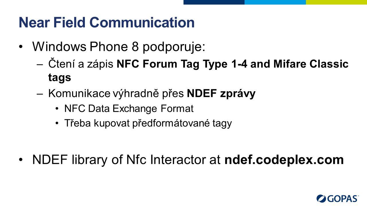 Near Field Communication Windows Phone 8 podporuje: –Čtení a zápis NFC Forum Tag Type 1-4 and Mifare Classic tags –Komunikace výhradně přes NDEF zpráv