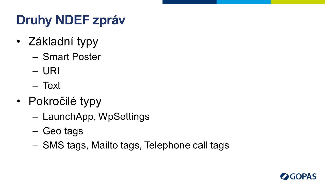 Druhy NDEF zpráv Základní typy –Smart Poster –URI –Text Pokročilé typy –LaunchApp, WpSettings –Geo tags –SMS tags, Mailto tags, Telephone call tags