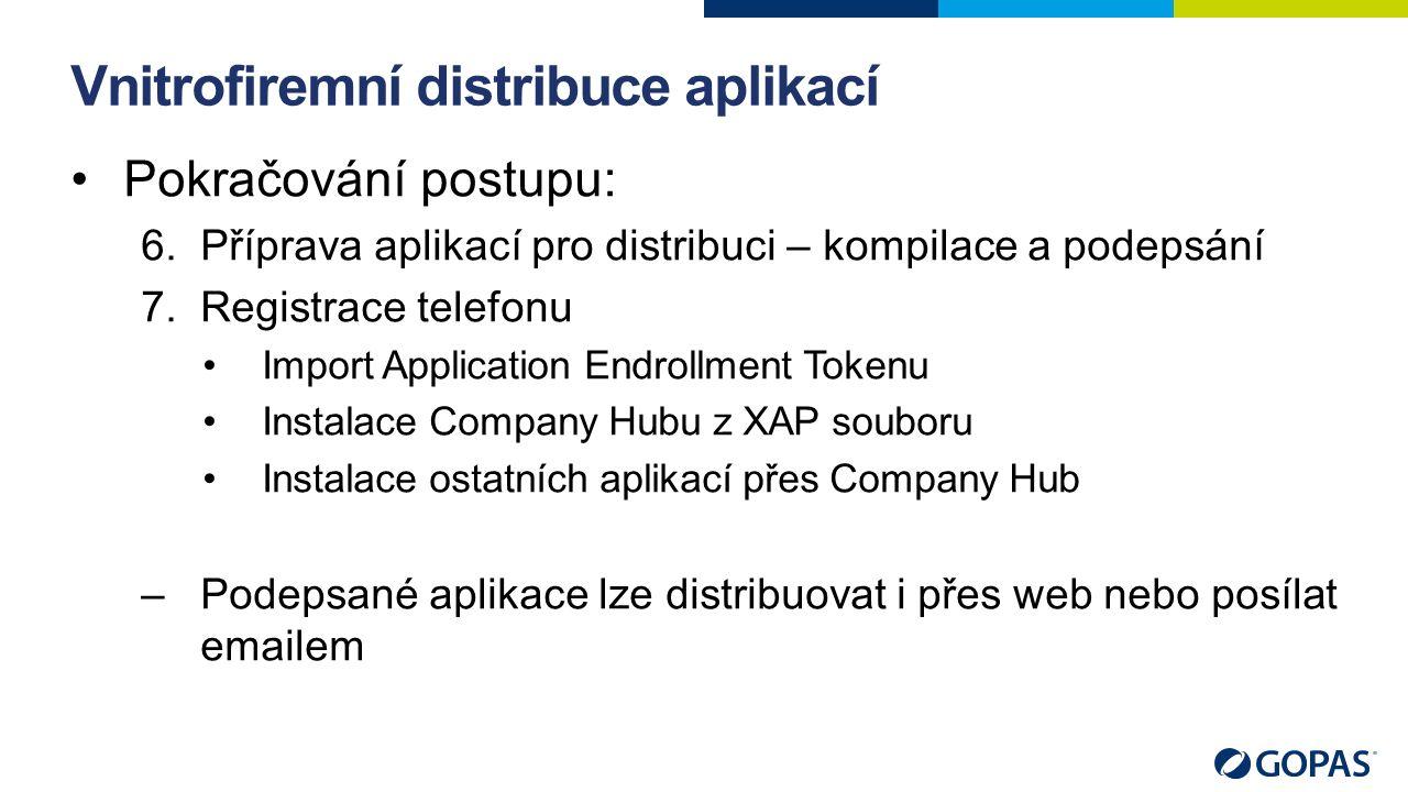 Vnitrofiremní distribuce aplikací Pokračování postupu: 6.Příprava aplikací pro distribuci – kompilace a podepsání 7.Registrace telefonu Import Applica