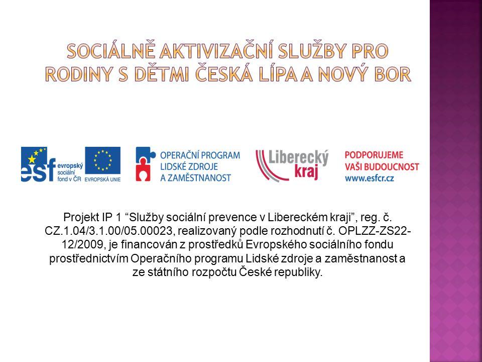 """Projekt IP 1 """"Služby sociální prevence v Libereckém kraji"""", reg. č. CZ.1.04/3.1.00/05.00023, realizovaný podle rozhodnutí č. OPLZZ-ZS22- 12/2009, je f"""