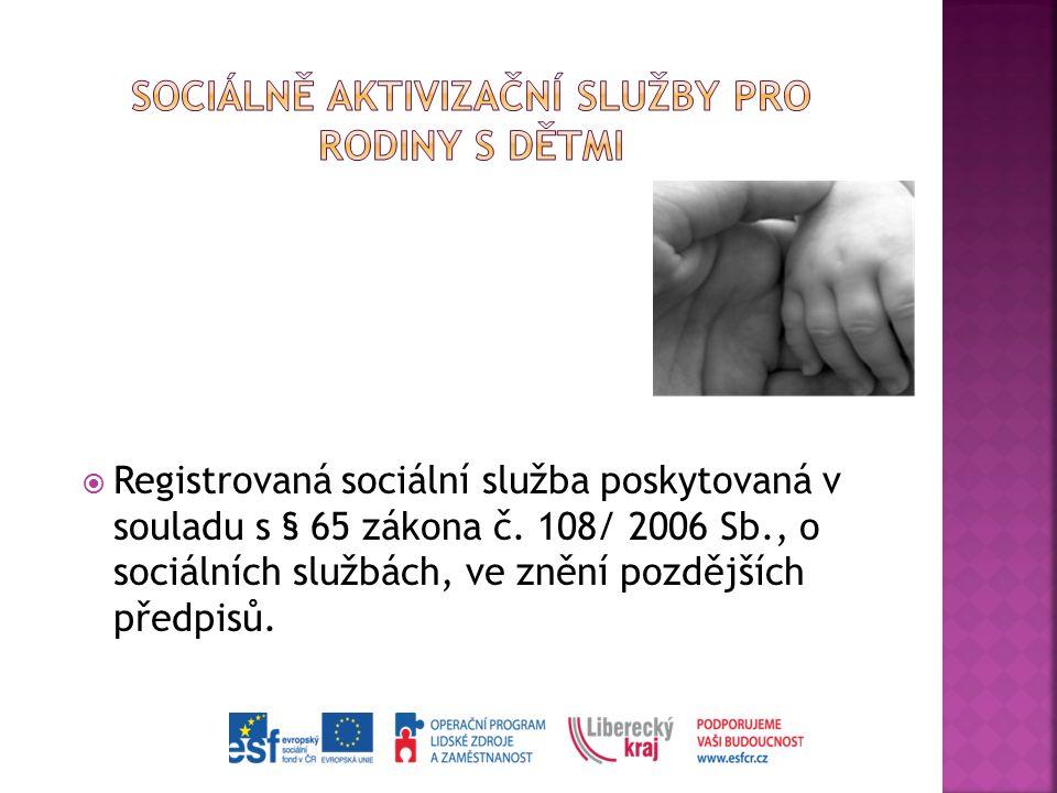  Registrovaná sociální služba poskytovaná v souladu s § 65 zákona č. 108/ 2006 Sb., o sociálních službách, ve znění pozdějších předpisů.