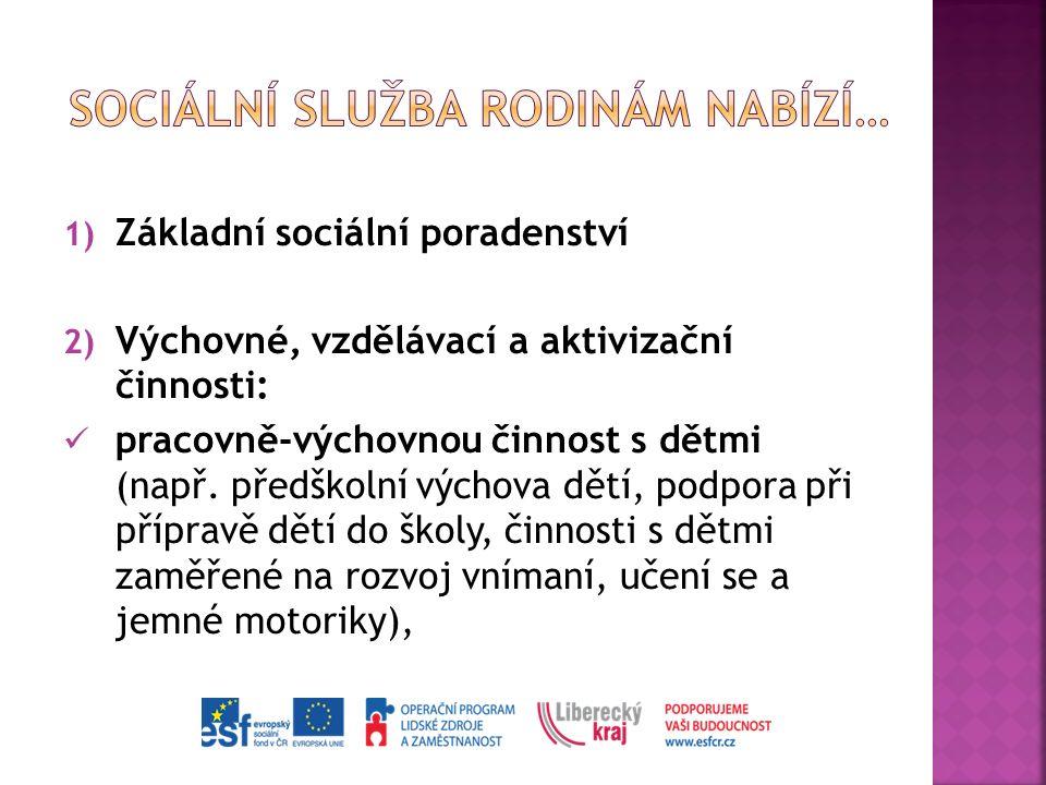 1) Základní sociální poradenství 2) Výchovné, vzdělávací a aktivizační činnosti: pracovně-výchovnou činnost s dětmi (např. předškolní výchova dětí, po