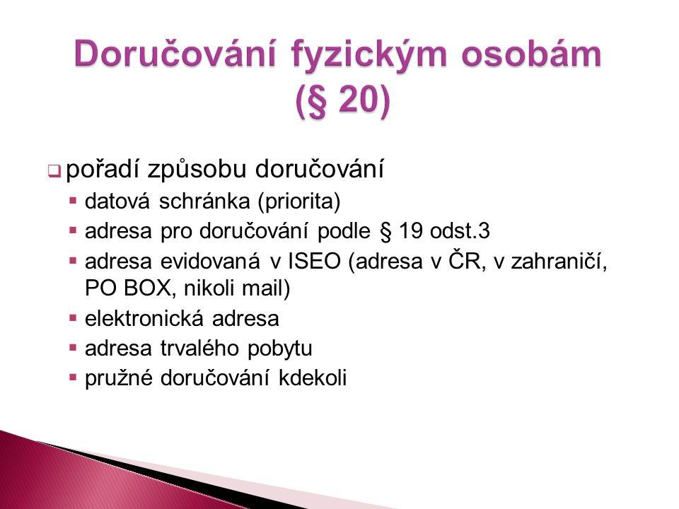  pořadí způsobu doručování  datová schránka (priorita)  adresa pro doručování podle § 19 odst.3  adresa evidovaná v ISEO (adresa v ČR, v zahraničí