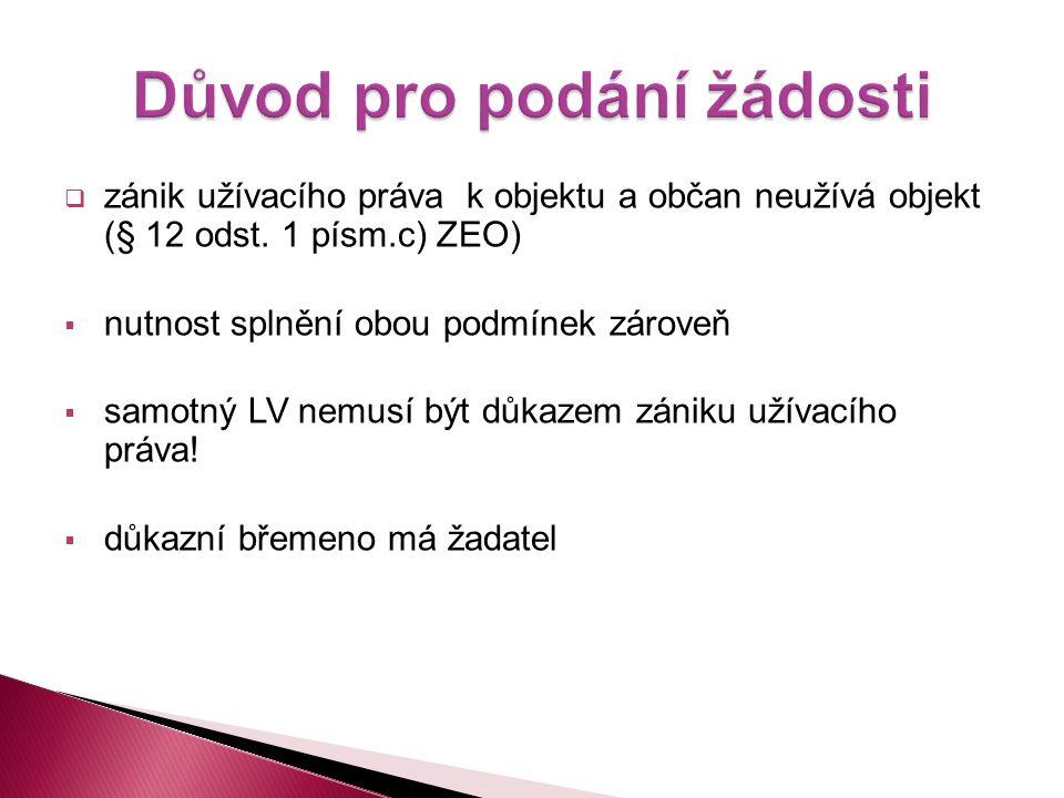  zánik užívacího práva k objektu a občan neužívá objekt (§ 12 odst. 1 písm.c) ZEO)  nutnost splnění obou podmínek zároveň  samotný LV nemusí být dů