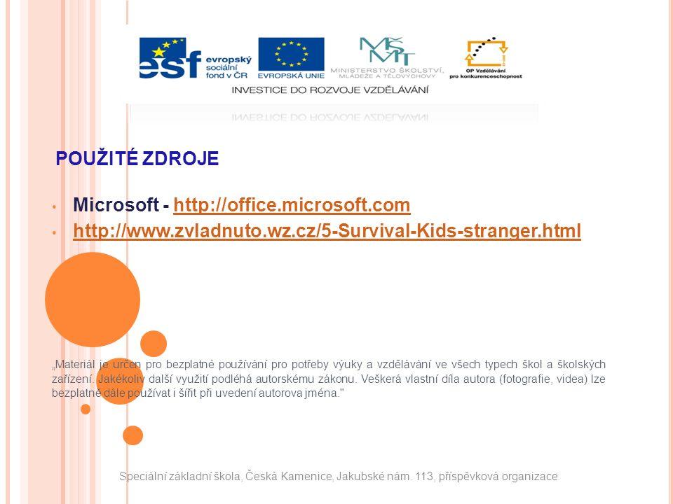 """POUŽITÉ ZDROJE Microsoft - http://office.microsoft.comhttp://office.microsoft.com http://www.zvladnuto.wz.cz/5-Survival-Kids-stranger.html """"Materiál je určen pro bezplatné používání pro potřeby výuky a vzdělávání ve všech typech škol a školských zařízení."""