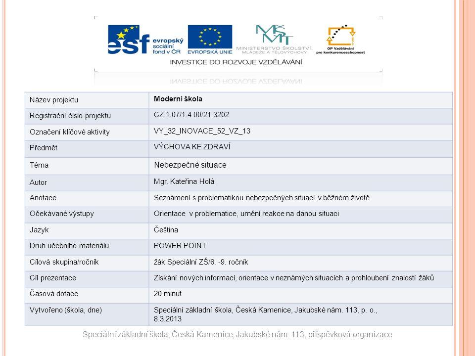 Název projektu Moderní škola Registrační číslo projektu CZ.1.07/1.4.00/21.3202 Označení klíčové aktivity VY_32_INOVACE_52_VZ_13 Předmět VÝCHOVA KE ZDR