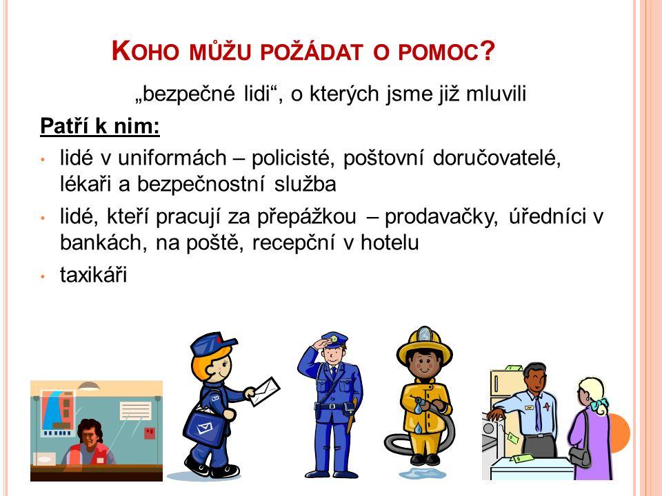 """K OHO MŮŽU POŽÁDAT O POMOC ? """"bezpečné lidi"""", o kterých jsme již mluvili Patří k nim: lidé v uniformách – policisté, poštovní doručovatelé, lékaři a b"""