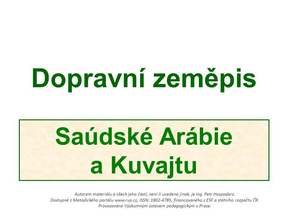 Dopravní zeměpis Saúdské Arábie a Kuvajtu Autorem materiálu a všech jeho částí, není-li uvedeno jinak, je Ing.