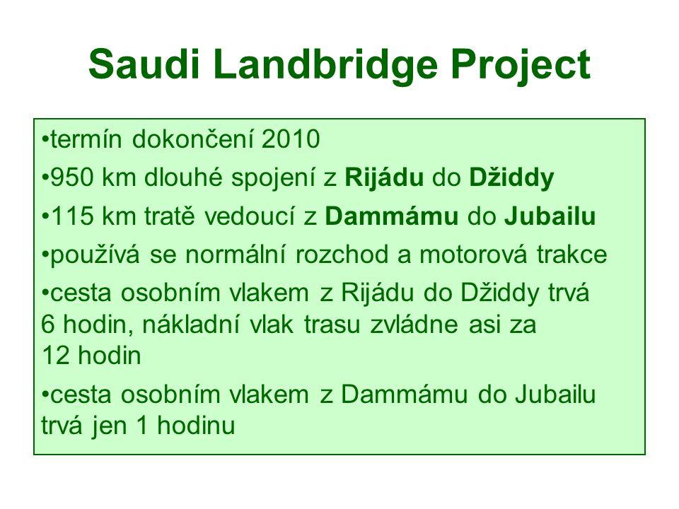 Saudi Landbridge Project termín dokončení 2010 950 km dlouhé spojení z Rijádu do Džiddy 115 km tratě vedoucí z Dammámu do Jubailu používá se normální rozchod a motorová trakce cesta osobním vlakem z Rijádu do Džiddy trvá 6 hodin, nákladní vlak trasu zvládne asi za 12 hodin cesta osobním vlakem z Dammámu do Jubailu trvá jen 1 hodinu