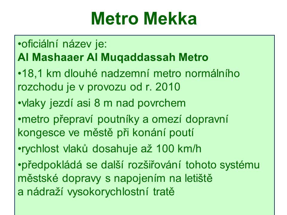 Metro Mekka oficiální název je: Al Mashaaer Al Muqaddassah Metro 18,1 km dlouhé nadzemní metro normálního rozchodu je v provozu od r.