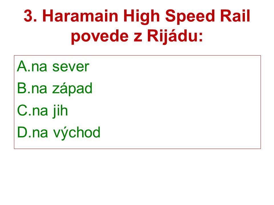 3. Haramain High Speed Rail povede z Rijádu: A.na sever B.na západ C.na jih D.na východ