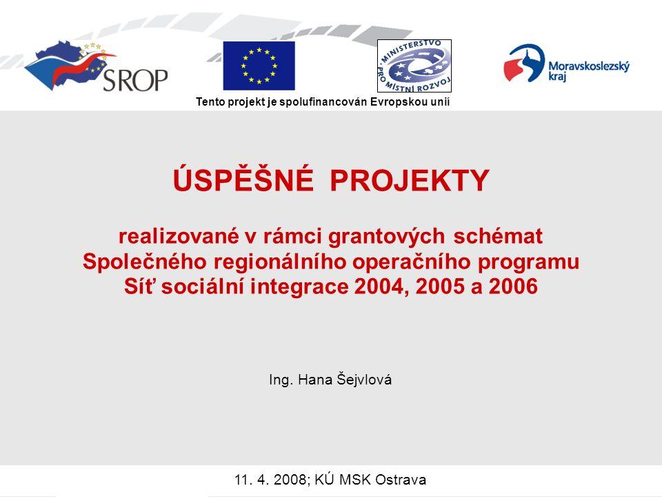 ÚSPĚŠNÉ PROJEKTY realizované v rámci grantových schémat Společného regionálního operačního programu Síť sociální integrace 2004, 2005 a 2006 Ing.