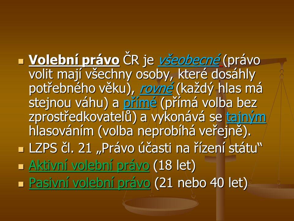 Volební právo ČR je všeobecné (právo volit mají všechny osoby, které dosáhly potřebného věku), rovné (každý hlas má stejnou váhu) a přímé (přímá volba bez zprostředkovatelů) a vykonává se tajným hlasováním (volba neprobíhá veřejně).