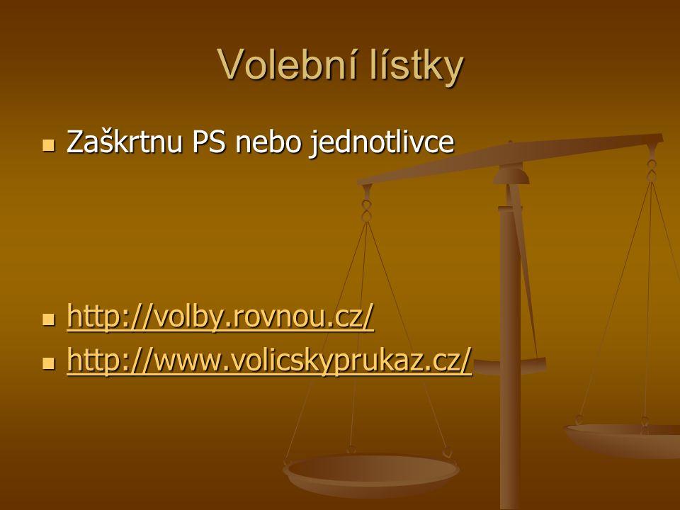 Volební lístky Zaškrtnu PS nebo jednotlivce Zaškrtnu PS nebo jednotlivce http://volby.rovnou.cz/ http://www.volicskyprukaz.cz/