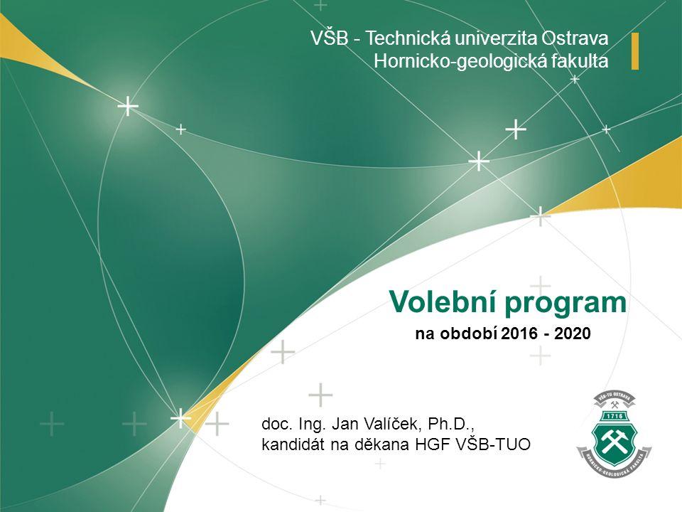 www.hgf.vsb.cz VŠB - Technická univerzita Ostrava Hornicko-geologická fakulta doc. Ing. Jan Valíček, Ph.D., kandidát na děkana HGF VŠB-TUO Volební pro