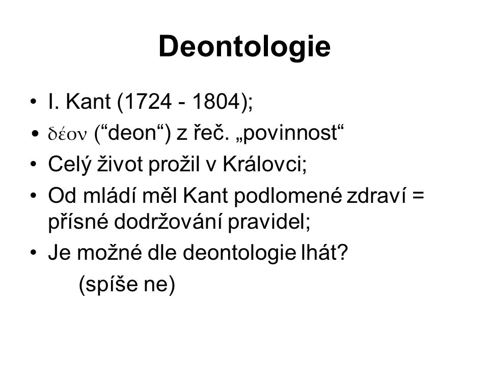Deontologie I. Kant (1724 - 1804); δέον ( deon ) z řeč.