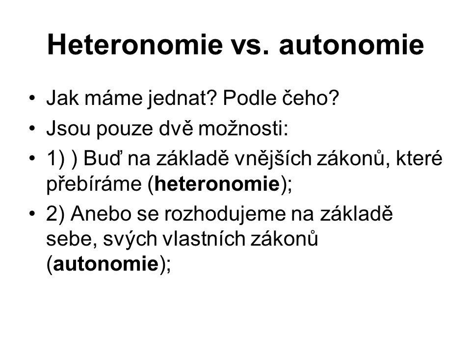 Heteronomie vs. autonomie Jak máme jednat. Podle čeho.