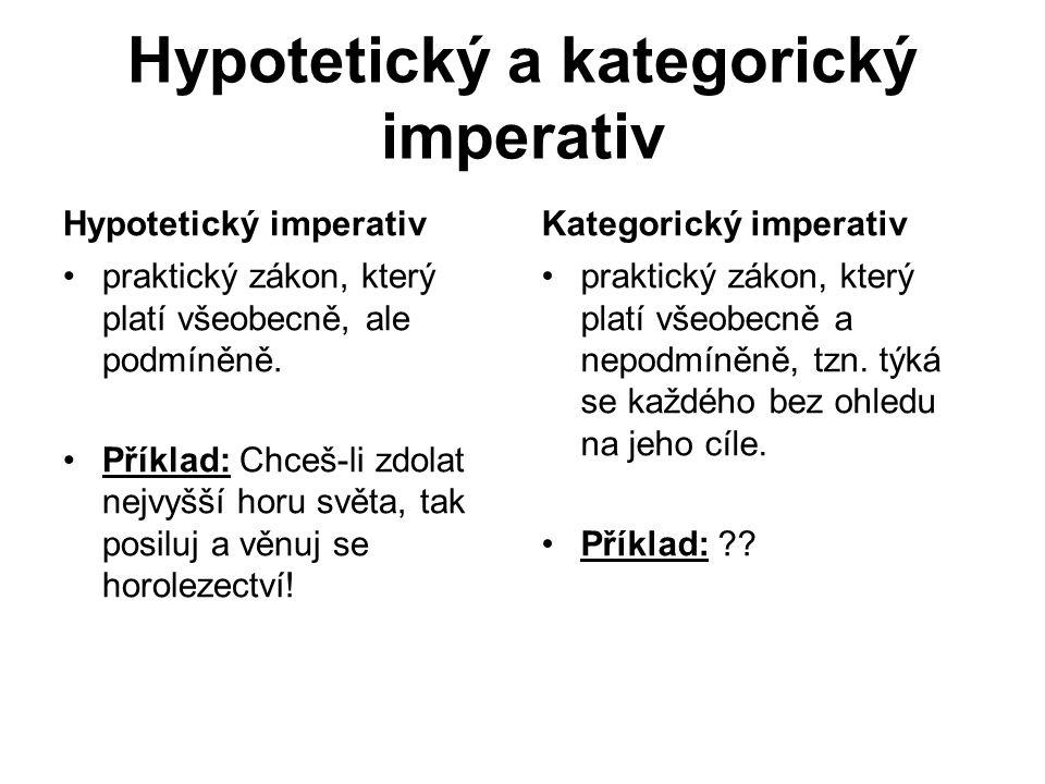 Hypotetický a kategorický imperativ Hypotetický imperativ praktický zákon, který platí všeobecně, ale podmíněně.