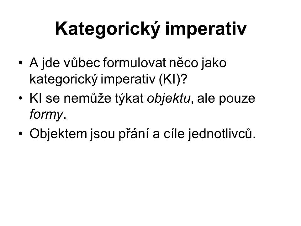 Kategorický imperativ A jde vůbec formulovat něco jako kategorický imperativ (KI).