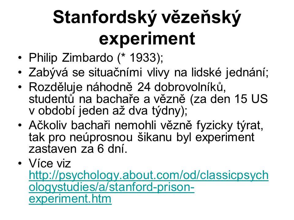 Stanfordský vězeňský experiment Philip Zimbardo (* 1933); Zabývá se situačními vlivy na lidské jednání; Rozděluje náhodně 24 dobrovolníků, studentů na bachaře a vězně (za den 15 US v období jeden až dva týdny); Ačkoliv bachaři nemohli vězně fyzicky týrat, tak pro neúprosnou šikanu byl experiment zastaven za 6 dní.