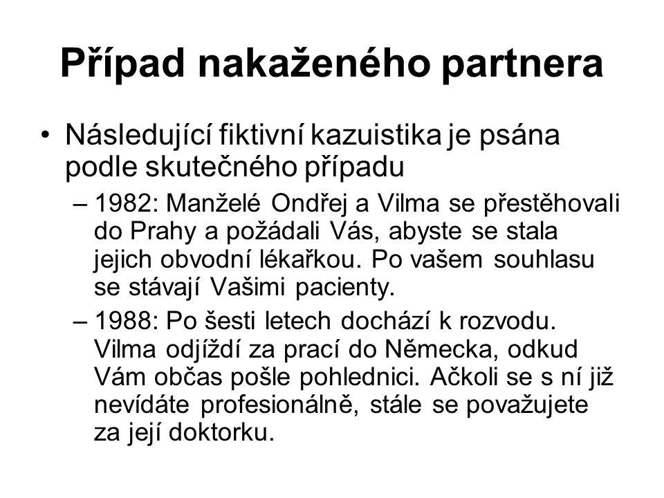 Případ nakaženého partnera Následující fiktivní kazuistika je psána podle skutečného případu –1982: Manželé Ondřej a Vilma se přestěhovali do Prahy a požádali Vás, abyste se stala jejich obvodní lékařkou.