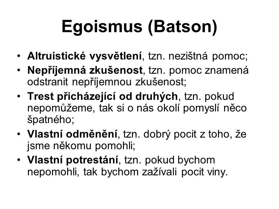 Egoismus (Batson) Altruistické vysvětlení, tzn. nezištná pomoc; Nepříjemná zkušenost, tzn.