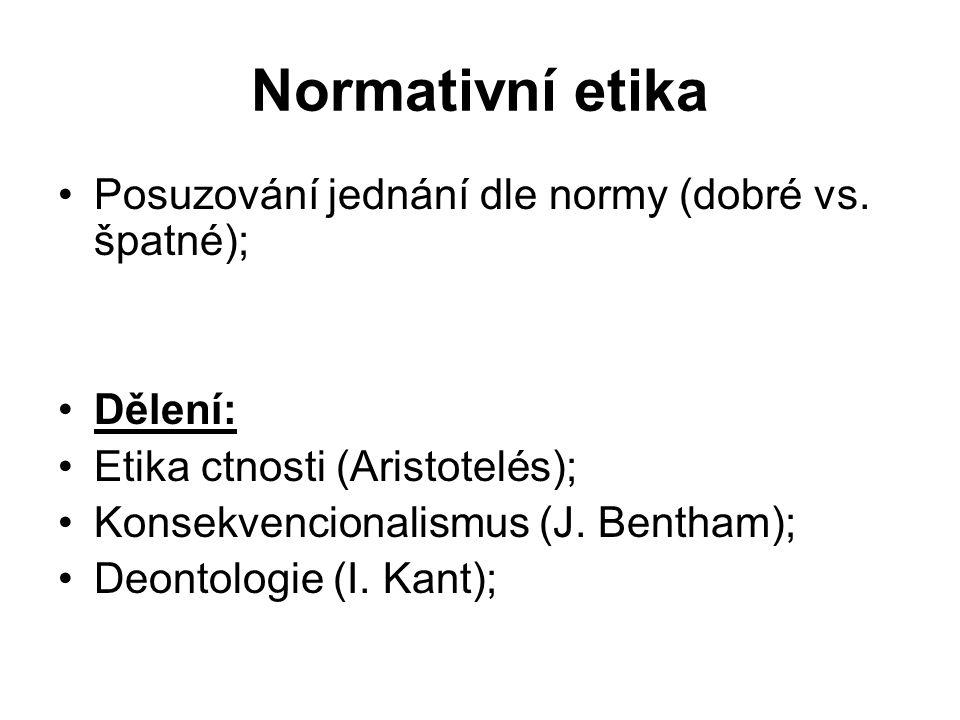 Normativní etika Posuzování jednání dle normy (dobré vs.