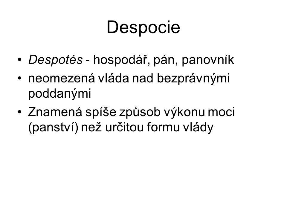 Despocie Despotés - hospodář, pán, panovník neomezená vláda nad bezprávnými poddanými Znamená spíše způsob výkonu moci (panství) než určitou formu vlády