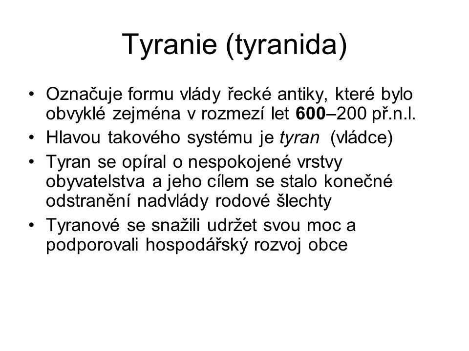 Tyranie (tyranida) Označuje formu vlády řecké antiky, které bylo obvyklé zejména v rozmezí let 600–200 př.n.l.