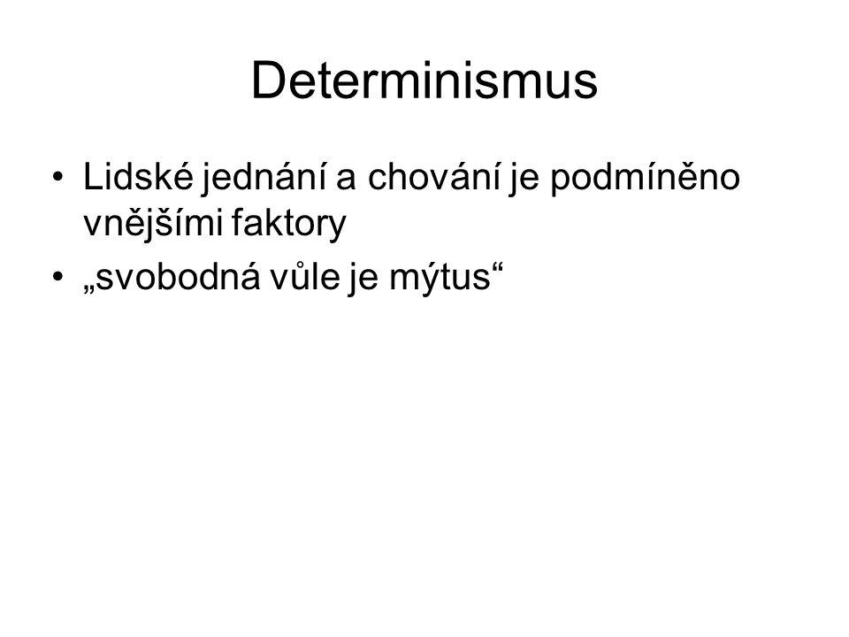 """Determinismus Lidské jednání a chování je podmíněno vnějšími faktory """"svobodná vůle je mýtus"""