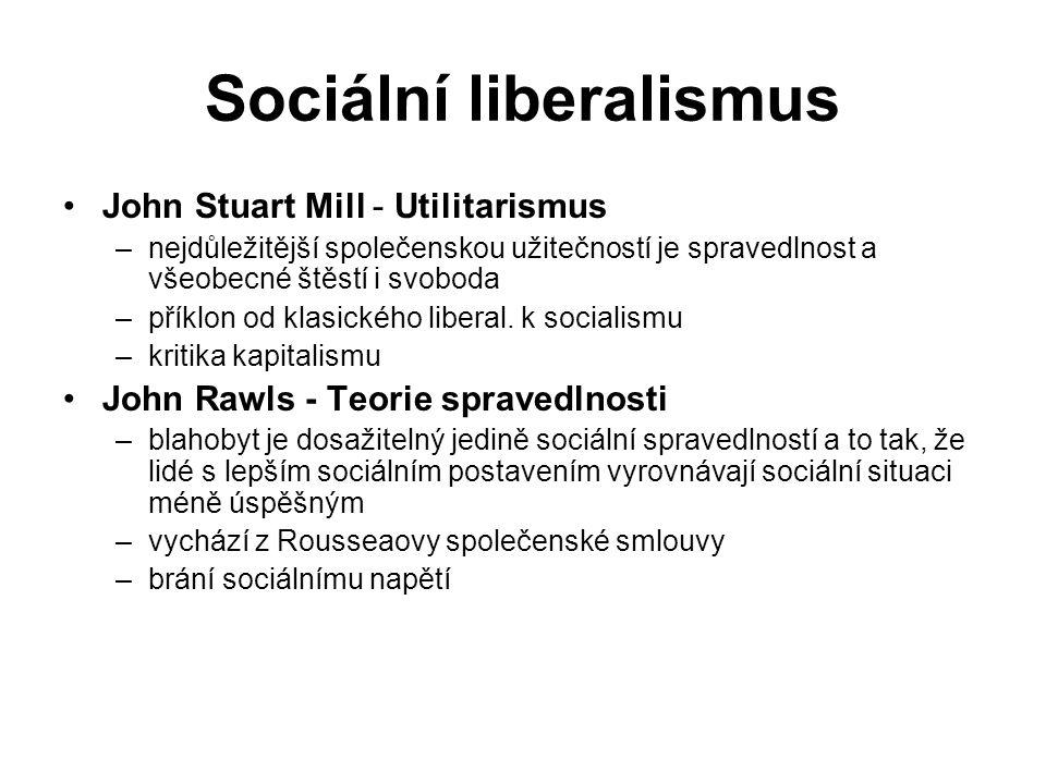 Sociální liberalismus John Stuart Mill - Utilitarismus –nejdůležitější společenskou užitečností je spravedlnost a všeobecné štěstí i svoboda –příklon od klasického liberal.