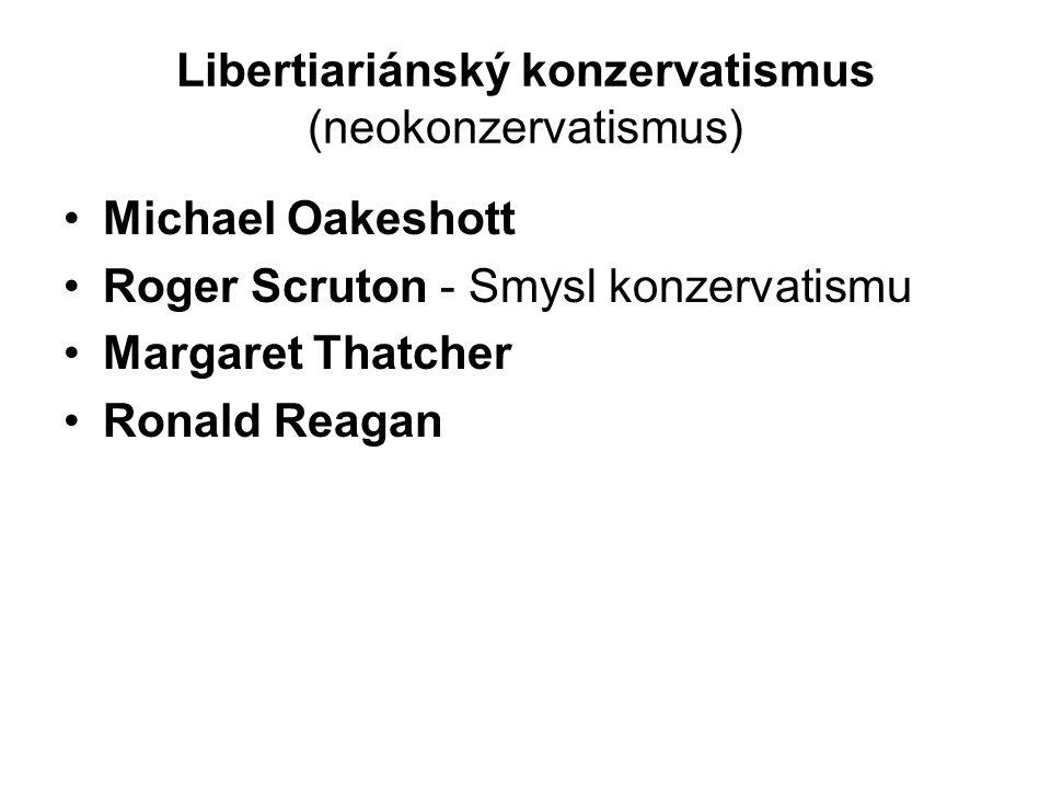 Libertiariánský konzervatismus (neokonzervatismus) Michael Oakeshott Roger Scruton - Smysl konzervatismu Margaret Thatcher Ronald Reagan
