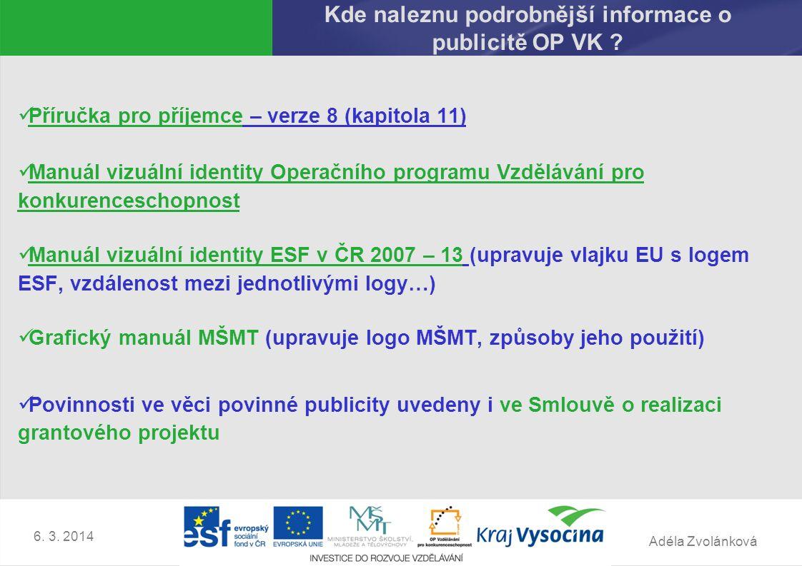 Adéla Zvolánková 6. 3. 2014 Kde naleznu podrobnější informace o publicitě OP VK .