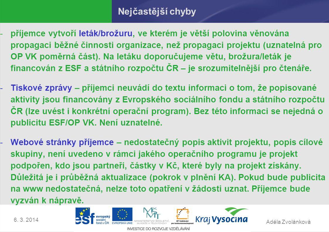 Adéla Zvolánková Nejčastější chyby -příjemce vytvoří leták/brožuru, ve kterém je větší polovina věnována propagaci běžné činnosti organizace, než propagaci projektu (uznatelná pro OP VK poměrná část).
