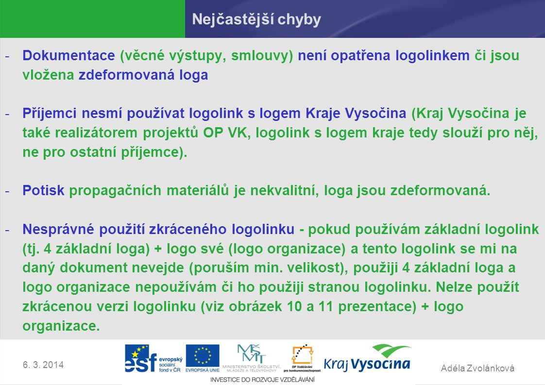 Adéla Zvolánková -Dokumentace (věcné výstupy, smlouvy) není opatřena logolinkem či jsou vložena zdeformovaná loga -Příjemci nesmí používat logolink s