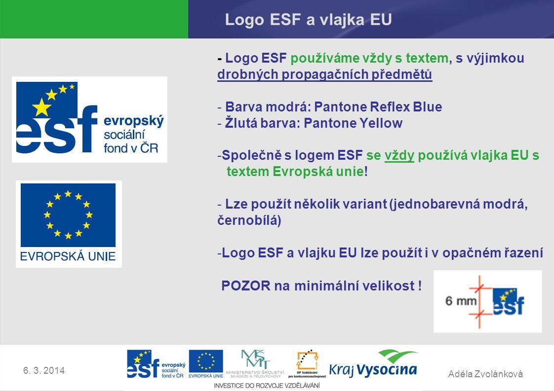 Adéla Zvolánková 6. 3. 2014 Logo ESF a vlajka EU - Logo ESF používáme vždy s textem, s výjimkou drobných propagačních předmětů - Barva modrá: Pantone