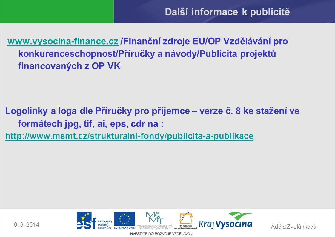 Adéla Zvolánková 6. 3. 2014 Další informace k publicitě www.vysocina-finance.cz /Finanční zdroje EU/OP Vzdělávání pro konkurenceschopnost/Příručky a n