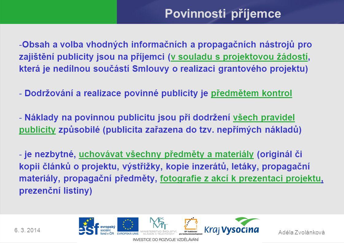 Adéla Zvolánková 6. 3. 2014 Povinnosti příjemce -Obsah a volba vhodných informačních a propagačních nástrojů pro zajištění publicity jsou na příjemci