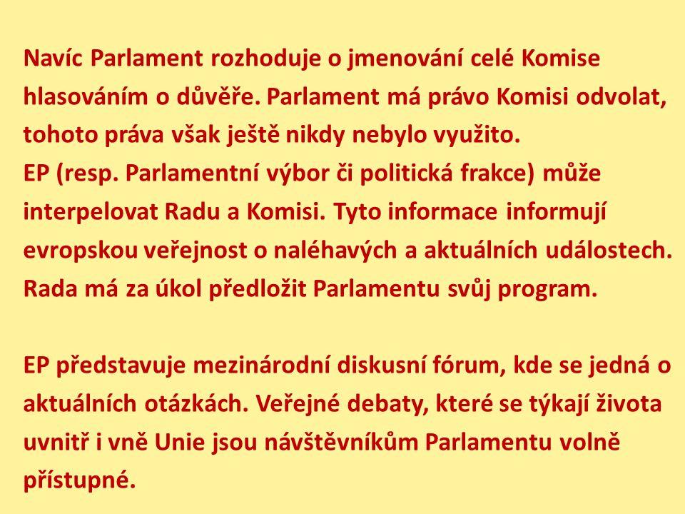 Navíc Parlament rozhoduje o jmenování celé Komise hlasováním o důvěře. Parlament má právo Komisi odvolat, tohoto práva však ještě nikdy nebylo využito