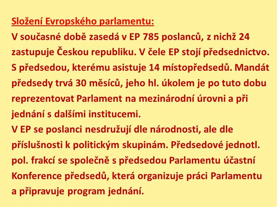 Složení Evropského parlamentu: V současné době zasedá v EP 785 poslanců, z nichž 24 zastupuje Českou republiku. V čele EP stojí předsednictvo. S předs